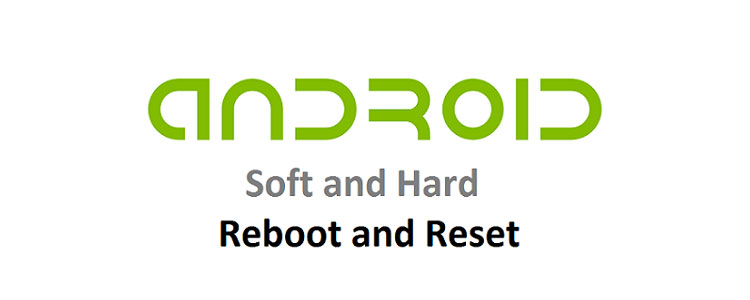 Android Soft and Hard Reboot