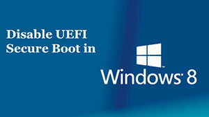 Windows 8 Disable UEFI Secure Boot